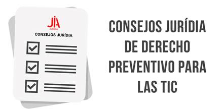 Consejos JURÍDIA de Derecho Preventivo para las TIC